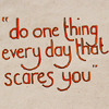 "169: text icon reading ""do one thing every day that scares you"" (better!)"