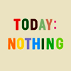 "169: text icon reading ""today: nothing"" (nothing)"