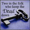 thebainherald: Two in the folk who keep the Dead down (the abhorsen's key)