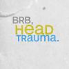 tmz_cori: (random - brb head trauma)