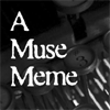 a_muse_meme: (A Muse)