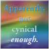 "onyxlynx: Overly colorful background; it says ""Apparently, not cynical enough."" (Cynic failure)"