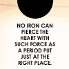 "thefourthvine: ""No iron can pierce the heart with such force as a period put in just the right place."" (.)"