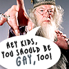 "galateus: Albus Dumbledore: ""Hey kids, you should be gay, too!"" (gay dumbledore)"