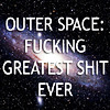 swordage: Outer space: fucking greatest shit ever. (asst space)