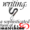 """trickster_tree: Text reads """"writing: a sophisticated form of masochism"""".  A whip curls in the background. (masochism)"""