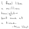 "sabinetzin: ""I feel like a million tonight- but one at a time."" - Mae West (mae west - a million)"