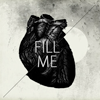 fascination: A monochrome picture of a realistic heart, with the text 'Fill me' written over it. (Fill my heart.)