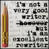 watersword: I'm not a very good writer, <s>however</s> but I'm an excellent rewriter. (Writing: rewriting)