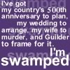 sporky_rat: Princess Bride - text truncated. Text: I've got my country's 500th anniversary to plan....I'm swamped. (swamped)