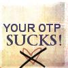 milieva: (Misc. : your OTP sucks)