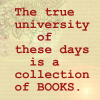 "readallthenewberys: Text reads ""The true university of these days is a collection of books"" (true university is books)"
