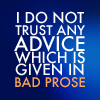 "readallthenewberys: Text reads ""I do not trust any advice which is given in bad prose"" (bad prose)"