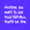 "readallthenewberys: Text reads ""Any time you want to use punctuation, that'd be fine"" (anytime you want to use punctuation)"