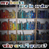 "ambyr: my bookshelves, with books arranged by color in rainbow order, captioned, ""my books are in order; why aren't yours?"" (Books)"