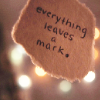 mewithme: Text: Everything Leaves A Mark. (Leaves Mark)