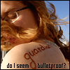 hagar_972: Do I seem bulletproof? (Bulletproof)
