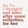 moonvoice: (t - haha and heehee)