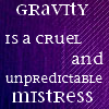 chaosmanor: (gravity is a cruel mistress)