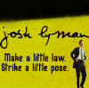 thecolourclear: tiny!josh standing. text says: josh lyman Make a little law. Strike a little pose. (west wing: josh make a little law ...)