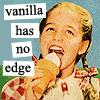 alie: Girl licking an ice cream cone with text: Vanilla has no edge. (vanilla has no edge)