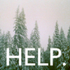 """heathertwig: a picture of a snowy pine forest with the word """"help"""" in big white letters across it (HELP)"""