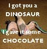 nancybrown: I got you a dinosaur.  I gave it some chocolate. (Myfanwy)