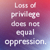 lomedet: text only icon: loss of privilege does not equal oppression (loss of privilege does not equal oppress)