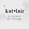 kat_lair: (GEN - a ruiner of things)