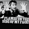 shopfront: Source: Doctor Who. Ten, distressed, waving his hands about with fingers spread. Text: FLAMES ON THE SIDE OF MY FACE. (DW - isn't quite as dramatic as it looks)