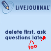 asiren: Delete first, ask questions too late. (oops lj)