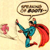 vanitashaze: Superman kicking off a... boot? Duck? (In with the new and out with the ducks /)