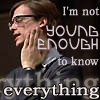 cpolk: (I am not young enough to know everything)