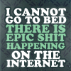 """khasael: icon stating """"I cannot go to bed. There is epic shit happening on the internet."""" (epic shit on internet)"""