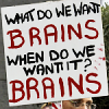 "ironed_orchid: ""what do we want? BRAINS. When do we want it? BRAINS"" (brains)"