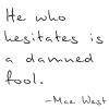 sabinetzin: (mae west - he who hesitates)
