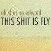 sabinetzin: (twilight - SHUT UP EDWARD)