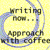 redsnake05: Writing now, approach with coffee (Creative: Writing now)