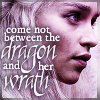 "aris_tgd: Daenerys ""Come not between the dragon and her wrath"" (Daenerys dragon)"