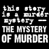 "aris_tgd: ""This story is a murder mystery--the mystery of MURDER."" (Lyttle Lytton Murder Mystery)"