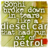 "aris_tgd: ""Sophi broke down in tears, like a diesel car that had run out of petrol."" (Lyttle Lytton Sophi tears car petrol)"