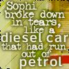 "aris_tgd: ""Sophi broke down in tears, like a diesel car that had run out of petrol."" (Lyttle Lytton Sophi tears car petrol)"