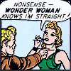 "cmshaw: DC Comics: A woman retorts, ""Nonsense -- Wonder Woman knows I'm straight!"" (Wonder Woman knows many things)"