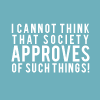richard: Text: 'I cannot believe that society approves of such things!' (Disapprovement.)