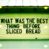 ext_2167: what was the best thing before sliced bread? (sliced bread)