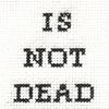 mechanicalbirds: (Text: Is Not Dead)