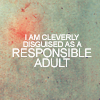 sofiaviolet: I am cleverly disguised as a responsible adult. (responsible grown-up person)