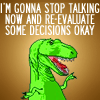 "sincere: Dinosaur Comics: ""I'm gonna stop talking now and re-evaluate some decisions okay?"" (second thoughts ;;)"