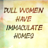 diekahvi: (dull women have immaculate homes)
