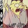 mad: I AM THE LIZARD QUEEN! (Default I am the Lizard QUEEN!) (Default)